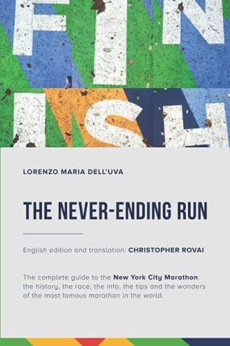 The Never-Ending Run: The complete guide to the New York City Marathon: the history, the race, the info, the tips and the wonders of the most famous marathon in the world.