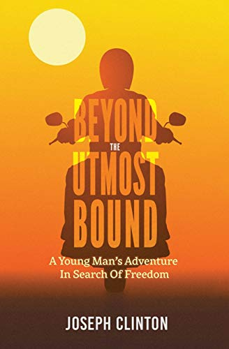 Beyond The Utmost Bound: A young man's adventure in search of freedom