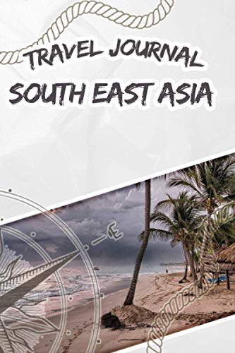 Travel Journal South East Asia: Travel diary and logbook for your adventure. Includes quotes, travel dates, packing list, to-do list, travel planner, important information and funny travel games.