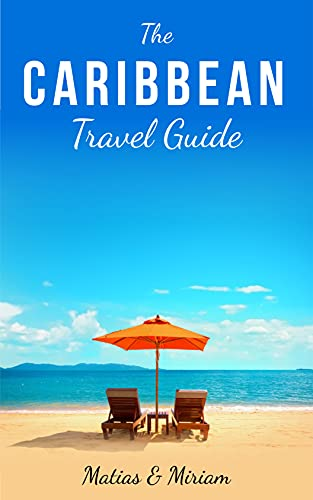 The Caribbean Travel Guide: 11 mind-blowing islands
