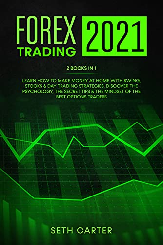 FOREX TRADING 2021: 2 Books in 1: Learn How to Make Money at Home with Swing, Stocks & Day Trading Strategies. Discover the Psychology, the Secret Tips & the Mindset of the Best Options Traders