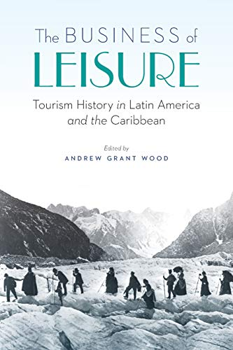 The Business of Leisure: Tourism History in Latin America and the Caribbean