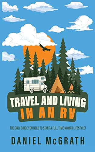 RV Lifestyle: The only Guide you Need To Start a Full-Time Nomad Lifestyle Tips and Tricks for Travelling, Camping and Boondocking like a pro!