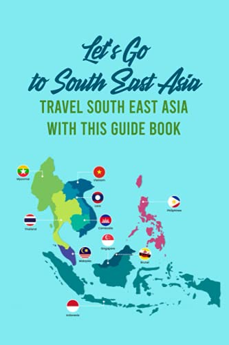 Let's Go to South East Asia: Travel South East Asia with This Guide Book: South East Asia Traveling Guides