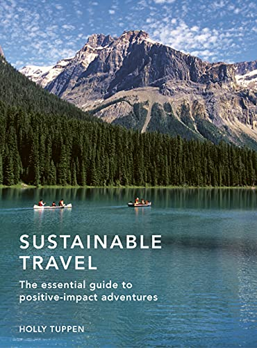 Sustainable Travel: The essential guide to positive impact adventures (Sustainable Living Series)