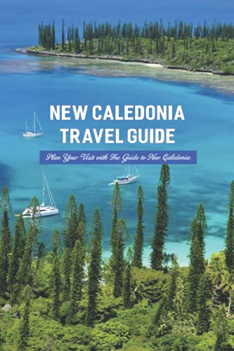 New Caledonia Travel Guide: Plan Your Visit with The Guide to New Caledonia: Everything You Should Know To Travel in New Caledonia