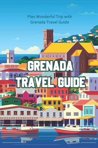 Grenada Travel Guide: Plan Wonderful Trip with Grenada Travel Guide: Things to Do in Grenada for An Unforgettable Vacation