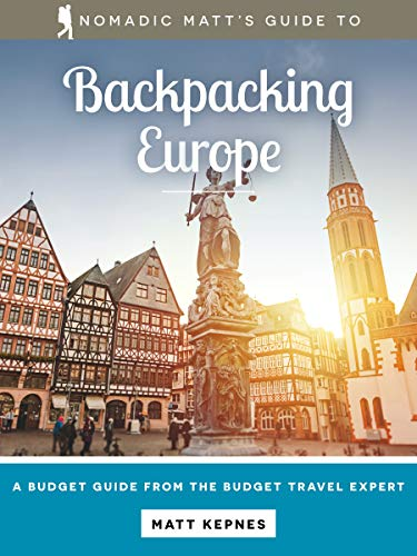 Nomadic Matt's Guide to Backpacking Europe (2019 Edition)