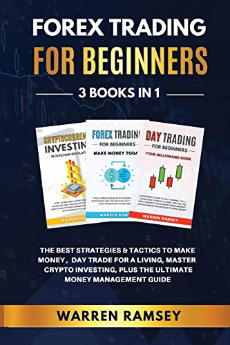 FOREX TRADING FOR BEGINNERS - 3 Books in 1 The Best Strategies and Tactics to Make Money, Day Trade to Make a Living, Master Crypto Investing, Plus the Ultimate Money Management Guide