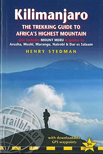 Kilimanjaro - The Trekking Guide to Africa's Highest Mountain: All-in-one guide for climbing Kilimanjaro. Includes getting to Tanzania and Kenya, town ... on 35 detailed hiking maps. (Trailblazer)