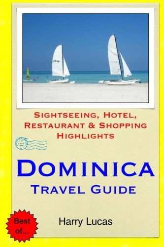 Dominica Travel Guide: Sightseeing, Hotel, Restaurant & Shopping Highlights